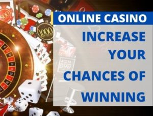 increase your chances of winning when playing in online casinos
